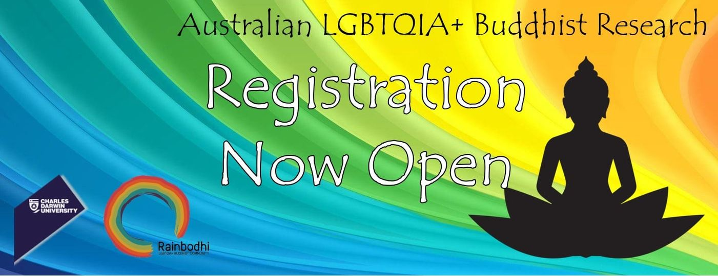 Text reads Australian LGBTQIA+ Buddhist Research Registration now open.  Colourful rainbow back ground with black image of Buddha and logos of Charles Darwin University and Rainbodhi.
